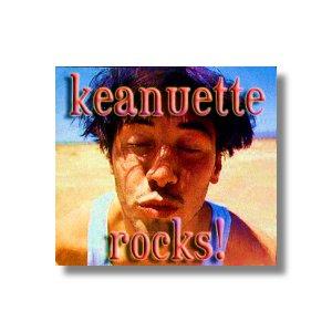 Keanuette Rocks!