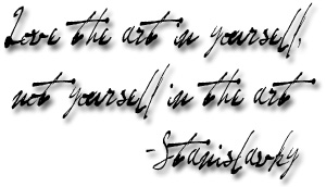 Love the art in yourself, not yourself in the art - Stanislavsky